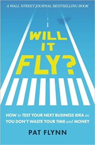 Will It Fly?: How to Test Your Next Business Idea So You Don ...