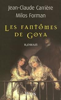 Les fantômes de Goya : roman, Carrière, Jean-Claude