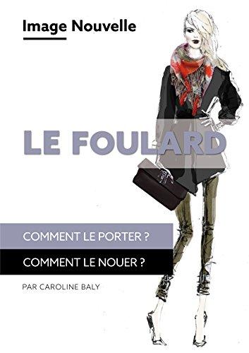 Le Foulard Comment Porter Nouer Conseil En Image