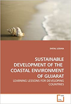 SUSTAINABLE DEVELOPMENT OF THE COASTAL ENVIRONMENT OF GUJARAT: LEARNING LESSONS FOR DEVELOPING COUNTRIES