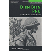 Dien Bien Phu: The Epic Battle America Forgot (History of War)