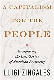 A Capitalism for the People: Recapturing the Lost Genius of American Prosperity (English Edition)