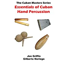 Essentials of Cuban Hand Percussion: Cuban Masters Series