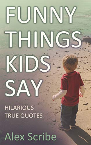 Funny Things Kids Say: Hilarious True Quotes - Kindle ...