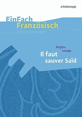 EinFach Französisch Unterrichtsmodelle: Brigitte Smadja: Il faut sauver Saïd