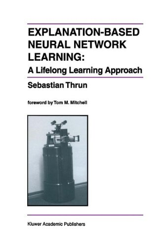 Explanation-Based Neural Network Learning: A Lifelong Learning Approach (The Springer International Series in Engineering and Computer Science)