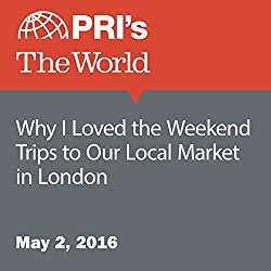 Why I Loved the Weekend Trips to Our Local Market in London