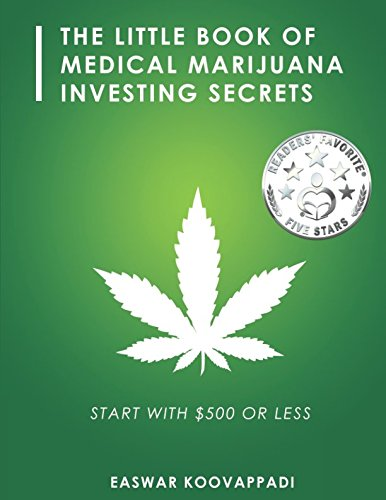 The Little Book Of Medical Marijuana Investing Secrets: Legalization of Marijuana and Prospects for Investment (Earn, Save and Invest) (Best Weed Stocks 2019)