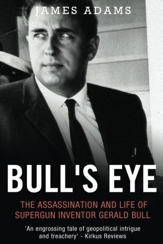 Bull's Eye: The Assassination and Life of Supergun Inventor Gerald Bull
