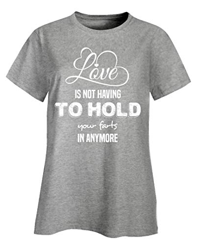 (Funny Fart - Love is Not Having to Hold Your Farts in Anymore - Gas Humor - Ladies T-Shirt Ash Grey)