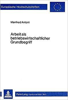 Book Arbeit als betriebswirtschaftlicher Grundbegriff (Europäische Hochschulschriften / European University Studies / Publications Universitaires Européennes) (German Edition)