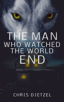 The Man Who Watched The World End (The Great De-evolution) by [Dietzel, Chris]