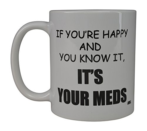 Rogue River Funny Coffee Mug If You're Happy And You Know It Its Your Meds Nurse Doctor Novelty Cup Great Gift Idea For Office Party Employee Boss Coworkers (Meds)