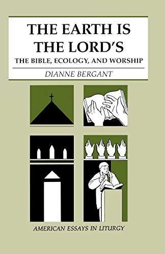 The Earth Is the Lord's: The Bible, Ecology, and Worship (American Essays in Liturgy Series)