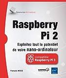 Raspberry Pi 2 - Exploitez tout le potentiel de votre nano-ordinateur (compatible Raspberry Pi 3)