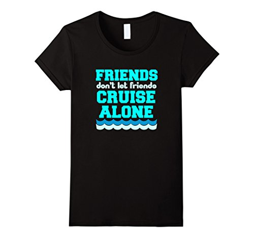Womens Friends Don't Let Friends Cruise Alone T-Shirt Boat Tee Large - Booze No Cruise