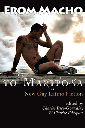 From Macho to Mariposa: New Gay Latino Fiction Paperback – August 2, 2011