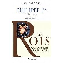 Philippe Ier: 1060-1108 Père de Louis VI (Histoire des rois de France) (French Edition)
