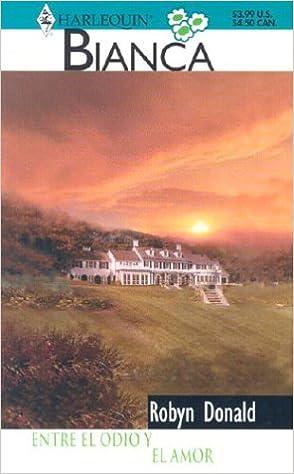 Entre El Odio Y El Amor (Harelquin Bianca): Amazon.es: Robyn Donald: Libros