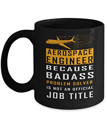 Funny Novelty Gift For Aerospace Engineer Aerospace Engineer Because Badass Problem Solver is Not Best Aerospace Engineer Black Coffee Mug 11 or 15 Oz (Best Gifts For Aerospace Engineers)