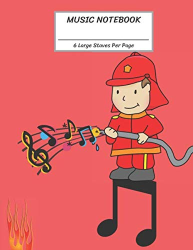 Music Notebook 6 Large Staves Per Page: Fireman Splash Music Note on Fire/Blank Music Sheet Notebook,Staff Paper,Music Manuscript Paper,Wide ... Pages,For Boys,Girls, Kids, Beginners. (Song Christmas The Fireman)