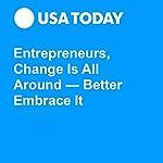 Entrepreneurs, Change Is All Around — Better Embrace It | Steve Strauss