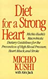Diet for a Strong Heart: Michio Kushi's Macrobiotic