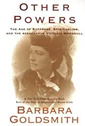 [ [ [ Other Powers: The Age of Suffrage, Spiritualism, and the Scandalous Victoria Woodhull[ OTHER POWERS: THE AGE OF SUFFRAGE, SPIRITUALISM, AND THE SCANDALOUS VICTORIA WOODHULL ] By Goldsmith, Barbara ( Author )Mar-24-1999 Paperback