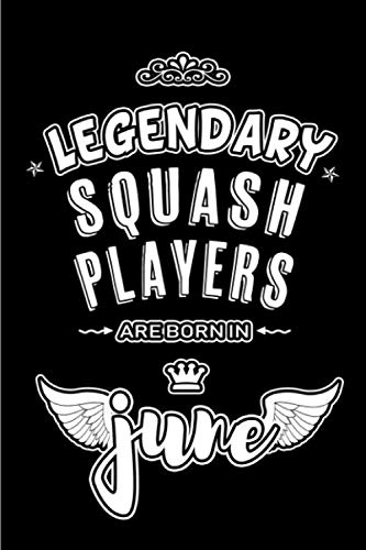 Born Player - Legendary Squash Players are born in June: Blank Lined 6x9 Squash Journal / Notebooks as Appreciation day, Birthday, Welcome, Farewell, Thanks giving, ... / office co workers,bosses,friends & family
