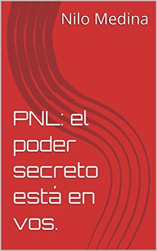 PNL: el poder secreto está en vos. (Spanish Edition) by [Medina