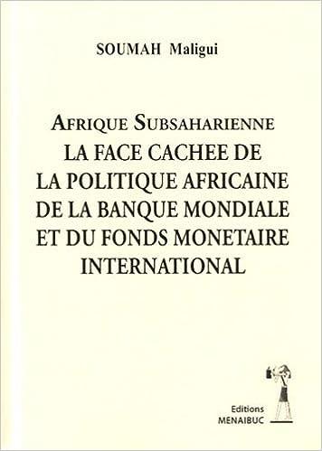 Livre Afrique subsaharienne : La face cachée de la politique africaine de la Banque Mondiale et du Fonds Monétaire international pdf