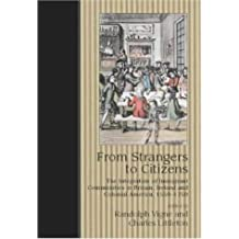 From Strangers to Citizens: The Integration of Immigrant Communities in Britain, Ireland and Colonial America, 1550–1750