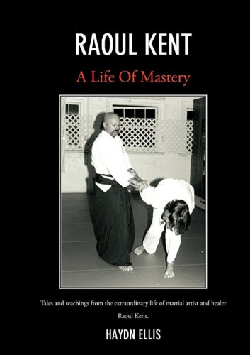 Download Raoul Kent: A Life of Mastery - Tales and teachings from the extraordinary life of martial artist and healer pdf
