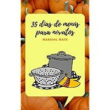 35 días de menús para novatos: Recetas prácticas y veloces con trampa y cartón