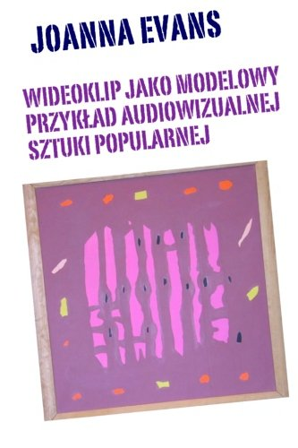 Music Videos As Audiovisual Art: Music Videos in The World Of Popular Culture (Volume 1) (Polish Edition)