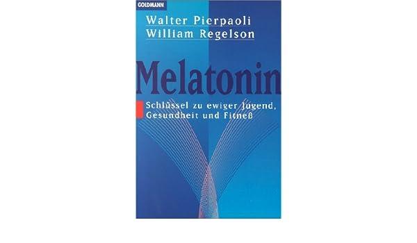 Melatonin. Schlüssel (Schlussel) zu ewiger Jugend, Gesundheit und Fitneß? (Fitness): Walter Pierpaoli, William Regelson: 9783442127108: Amazon.com: Books