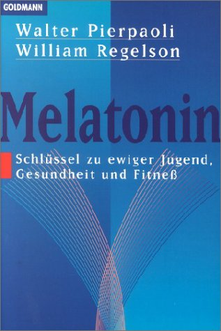 Melatonin: Schlüssel zu ewiger Jugend, Gesundheit und Fitneß