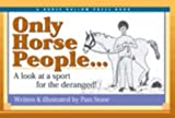 Only Horse People . . .: A Look at the Sport for the Deranged!