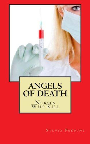 Angels Of Death: Nurses Who Kill (Women Serial Killers) (Volume 6)