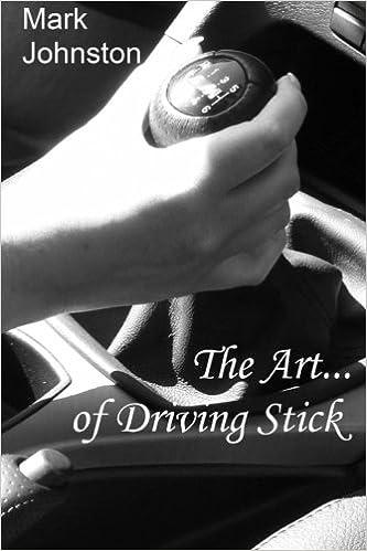 The art of driving stick mark johnston 9781511632829 amazon the art of driving stick mark johnston 9781511632829 amazon books fandeluxe Gallery
