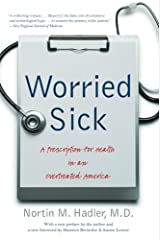 Worried Sick: A Prescription for Health in an Overtreated America (H. Eugene and Lillian Youngs Lehman SERIES) Paperback