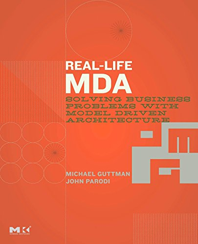 Real-Life MDA: Solving Business Problems with Model Driven Architecture (The MK/OMG Press)
