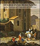 img - for Ricordi in micromosaico. Vedute e paesaggi per i viaggiatori del Grand Tour book / textbook / text book