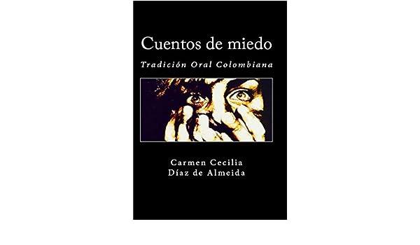 Cuentos de miedo (Tradición Oral Colombiana) (Spanish Edition) - Kindle edition by Carmen Cecilia Díaz de Almeida. Reference Kindle eBooks @ Amazon.com.