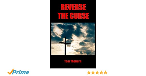 Reverse the Curse: How Jesus Christ Reversed Every Curse on