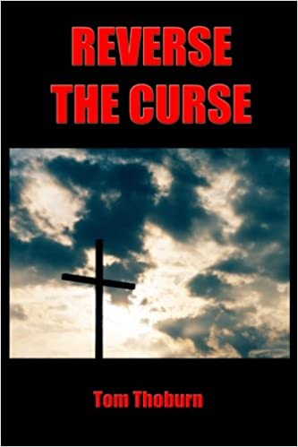 Reverse the Curse: How Jesus Christ Reversed Every Curse on Mankind