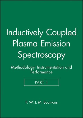 Inductively Coupled Plasma Emission Spectroscopy, Part 1: Methodology, Instrumentation and Performance (Chemical Analysis: A Series of Monographs on Analytical Chemistry and Its Applications) (Pt.1)