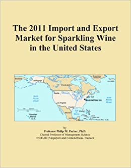 Book The 2011 Import and Export Market for Sparkling Wine in the United States