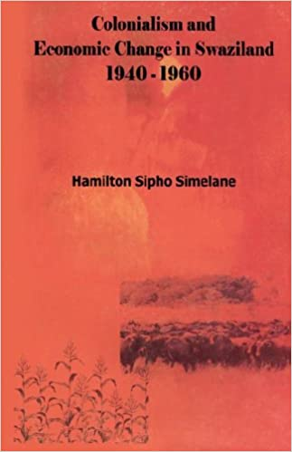 Colonialism and Economic Change in Swaziland 1940-1960