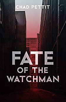 Fate of the Watchman by [Pettit, Chad]